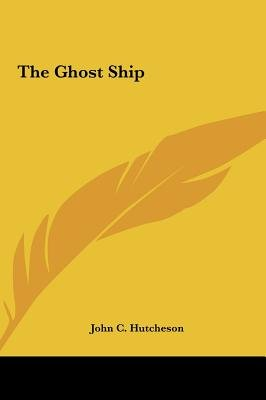 The Ghost Ship the Ghost Ship (Hardcover): John C. Hutcheson