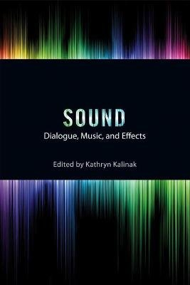 Sound - Dialogue, Music, and Effects (Paperback): Kathryn Kalinak
