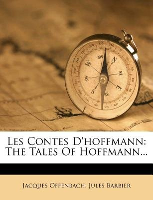 Les Contes D'Hoffmann - The Tales of Hoffmann... (English, French, Paperback): Jacques Offenbach, Jules Barbier