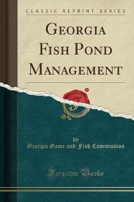 Georgia Fish Pond Management (Classic Reprint) (Paperback): Georgia Game and Fish Commission