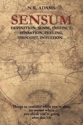 Sensum - Definition: Sense, Instinct, Sensation, Feeling, Thought, Intuition... (Paperback): N.R. Adams