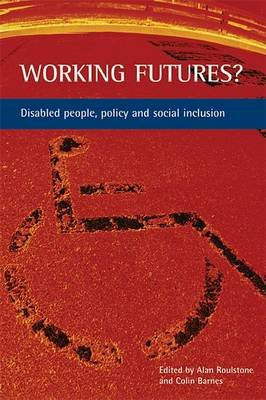 Working Futures? - Disabled People, Policy and Social Inclusion (Paperback):