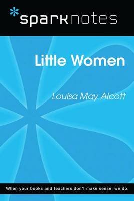 Little Women (Sparknotes Literature Guide) (Electronic book text): Spark Notes, Louisa May Alcott