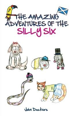 The Amazing Adventures of the Silly Six (Paperback): John Duckers