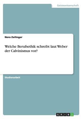 Welche Berufsethik Schreibt Laut Weber Der Calvinismus VOR? (German, Paperback): Nora Zeilinger