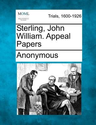 Sterling, John William. Appeal Papers (Paperback): Anonymous