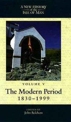A New History of the Isle of Man, v. 5 - The Modern Period, 1830-1999 (Paperback, 2000): John Belchem