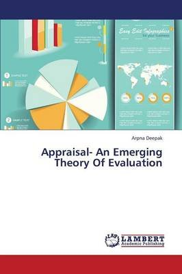 Appraisal- An Emerging Theory of Evaluation (Paperback): Deepak Arpna