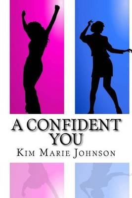 A Confident You - A Teen's Healthy Diet & Exercise Journal (Paperback): Kim Marie Johnson