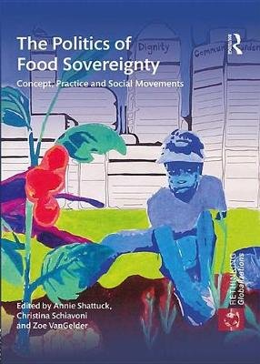 The Politics of Food Sovereignty - Concept, Practice and Social Movements (Electronic book text): Annie Shattuck, Christina...