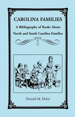 Carolina Families - A Bibliography of Books about North and South Carolina Families (Paperback): Donald M Hehir