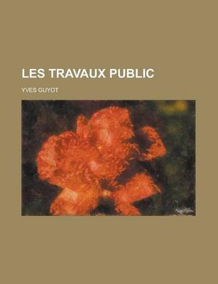 Les Travaux Public (English, French, Paperback): Yves Guyot
