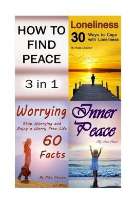 How to Find Peace - Finding Peace (Loneliness, Worrying, Inner Peace, Peaceful Living, Mindfulness, Stop Worrying, Finding...