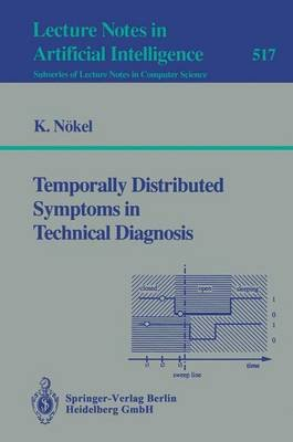 Temporally Distributed Symptoms in Technical Diagnosis (Paperback): Klaus Nokel