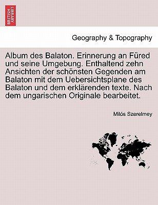 Album Des Balaton. Erinnerung an Fured Und Seine Umgebung. Enthaltend Zehn Ansichten Der Schonsten Gegenden Am Balaton Mit Dem...