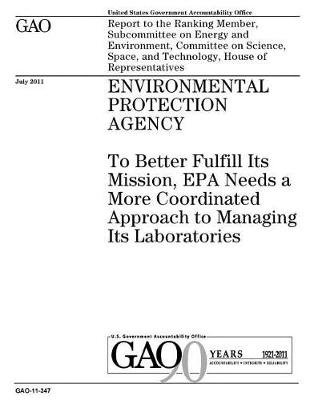 Environmental Protection Agency - To Better Fulfill Its Mission, EPA Needs a More Coordinated Approach to Managing Its...