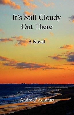 It's Still Cloudy Out There (Paperback): Andre D'Aquinas