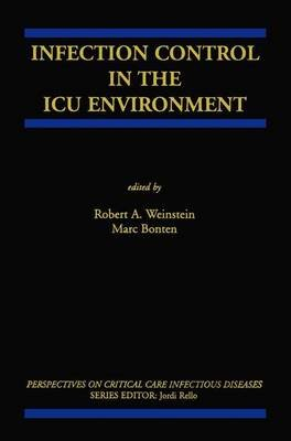 Infection Control in the ICU Environment (Paperback, Softcover reprint of the original 1st ed. 2002): Robert A. Weinstein, Marc...