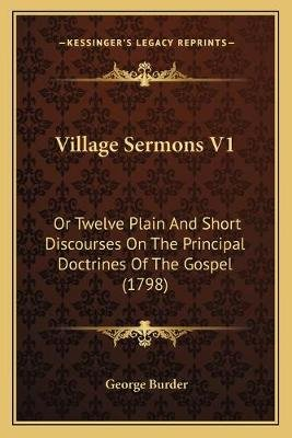 Village Sermons V1 - Or Twelve Plain and Short Discourses on the Principal Doctrines of the Gospel (1798) (Paperback): George...