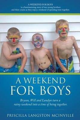 A Weekend for Boys (Paperback): Priscilla Langston McInville