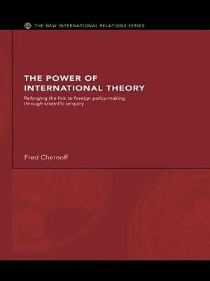 The Power of International Theory - Reforging the Link to Foreign Policy-Making through Scientific Enquiry (Electronic book...