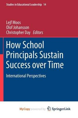 How School Principals Sustain Success Over Time (Paperback): Lejf Moos, Olof Johansson, Christopher Day