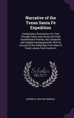 Narrative of the Texan Santa Fe Expedition - Comprising a Description of a Tour Through Texas, and Across the Great...