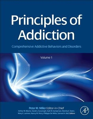 Principles of Addiction - Comprehensive Addictive Behaviors and Disorders, Volume 1 (Hardcover, New): Peter M. Miller