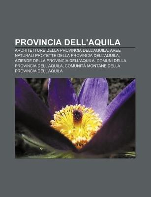 Provincia Dell'aquila - Architetture Della Provincia Dell'aquila, Aree Naturali Protette Della Provincia...