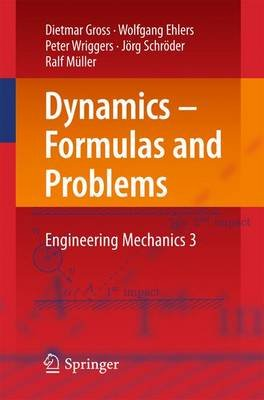 Dynamics - Formulas and Problems, No. 3 - Engineering Mechanics (Paperback, 2017 ed.): Dietmar Gross, Wolfgang Ehlers, Peter...