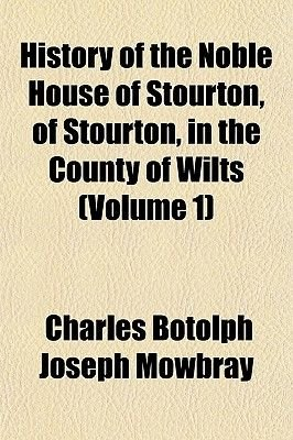 History of the Noble House of Stourton, of Stourton, in the County of Wilts (Volume 1) (Paperback): Charles Botolph Joseph...