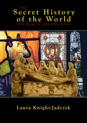 The Secret History of the World and How to Get Out Alive (Paperback, 3rd Revised edition): Laura Knight-Jadczyk