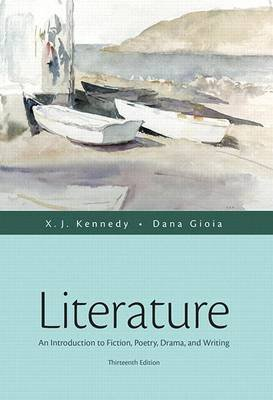 Literature - An Introduction to Fiction, Poetry, Drama, and Writing (Hardcover, 13th ed.): X. J. Kennedy, Dana Gioia