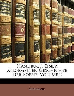 Handbuch Einer Allgemeinen Geschichte Der Poesie. (English, German, Paperback): Anonymous