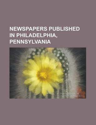 Newspapers Published in Philadelphia, Pennsylvania - The Philadelphia Inquirer, Public Ledger, Philadelphia Bulletin, the Daily...