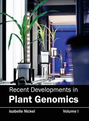 Recent Developments in Plant Genomics - Volume I (Hardcover): Isabelle Nickel