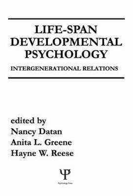 Life-span Developmental Psychology - Intergenerational Relations (Hardcover): N. Datan, A. L. Greene, H. W. Reese