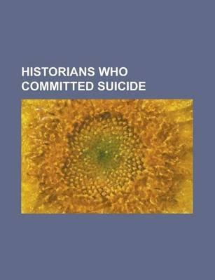 Historians Who Committed Suicide - Iris Chang, Ronald Takaki, F. O. Matthiessen, Chris Doty, E. Herbert Norman, Plantagenet...