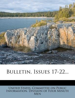 Bulletin, Issues 17-22... (Paperback): United States Committee on Public Infor