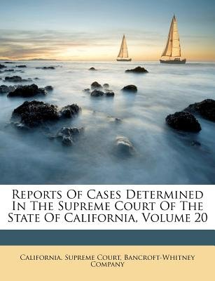 Reports of Cases Determined in the Supreme Court of the State of California, Volume 20 (Paperback): California Supreme Court,...