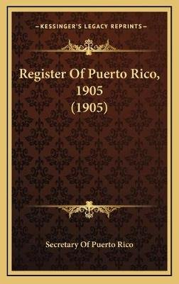 Register of Puerto Rico, 1905 (1905) (Hardcover): Secretary of Puerto Rico