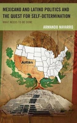 Mexicano and Latino Politics and the Quest for Self-Determination - What Needs to Be Done (Electronic book text): Armando...