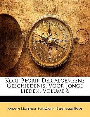 Kort Begrip Der Algemeene Geschiedenis, Voor Jonge Lieden, Volume 6 (Dutch, English, Paperback): Johann Matthias Schrckh,...