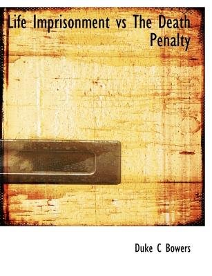 Life Imprisonment Vs the Death Penalty (Paperback): Duke C. Bowers