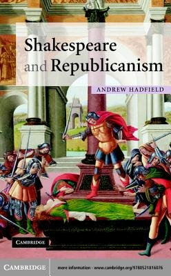 Shakespeare and Republicanism (Electronic book text): Andrew Hadfield