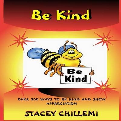 Learning to be Kind: Over 300 Ways to be Kind & Show Appreciation (Paperback): Author Stacey Chillemi