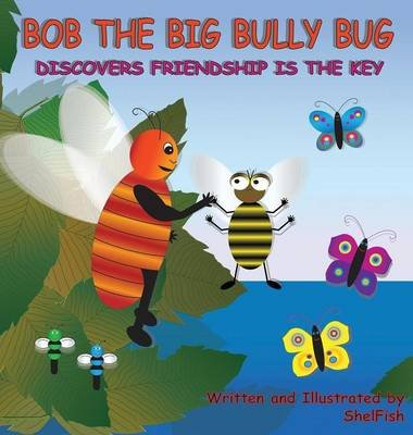 Bob the Big Bully Bug Discovers Friendship Is the Key (Hardcover): Shelfish