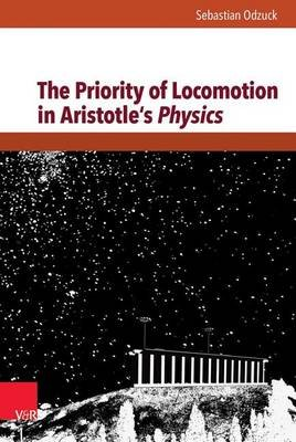 The Priority of Locomotion in Aristotle S Physics (German, Electronic book text): Sebastian Odzuck