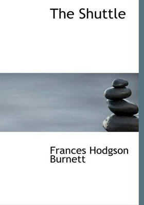 The Shuttle (Large print, Paperback, Large type / large print edition): Frances Hodgson Burnett