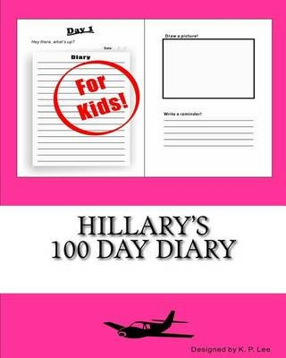 Hillary's 100 Day Diary (Paperback): K. P. Lee
